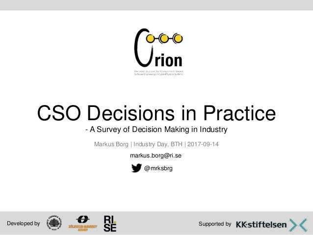 Supported byDeveloped by CSO Decisions in Practice - A Survey of Decision Making in Industry Markus Borg | Industry Day, B...