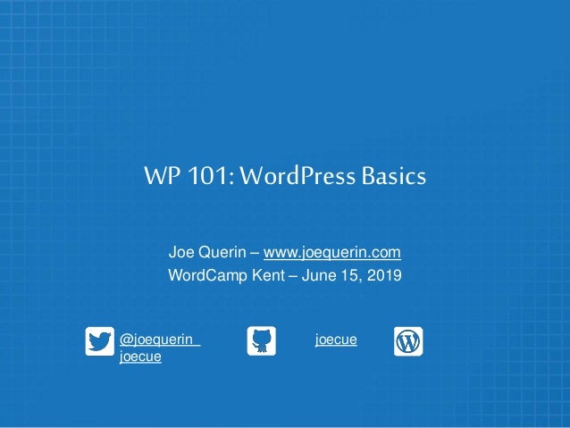 WP 101: WordPress Basics Joe Querin – www.joequerin.com WordCamp Kent – June 15, 2019 @joequerin joecue joecue
