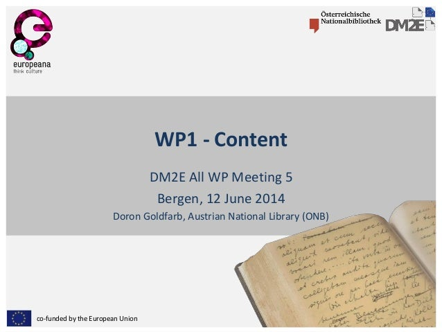 co-funded by the European Union WP1 - Content DM2E All WP Meeting 5 Bergen, 12 June 2014 Doron Goldfarb, Austrian National...