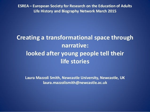 ESREA – European Society for Research on the Education of Adults Life History and Biography Network March 2015 Creating a ...