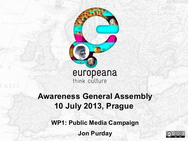 Awareness General Assembly 10 July 2013, Prague WP1: Public Media Campaign Jon Purday