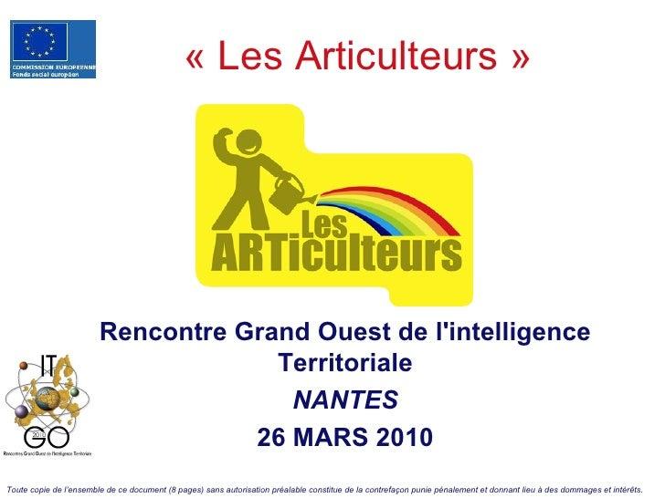 «Les Articulteurs» Rencontre Grand Ouest de l'intelligence Territoriale NANTES 26 MARS 2010 Toute copie de l'ensemble de...