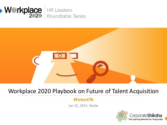 HR Leaders Roundtable Series  Workplace 2020 Playbook on Future of Talent Acquisition #FutureTA Jan 22, 2014, Noida
