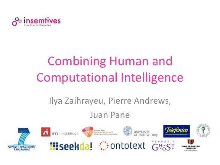 Combining Human and Computational Intelligence<br />Ilya Zaihrayeu, Pierre Andrews, <br />Juan Pane<br />