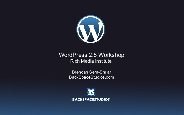 WordPress 2.5 Workshop Rich Media Institute  Brendan Sera-Shriar BackSpaceStudios.com