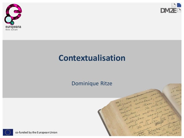 co-funded by the European Union Contextualisation Dominique Ritze