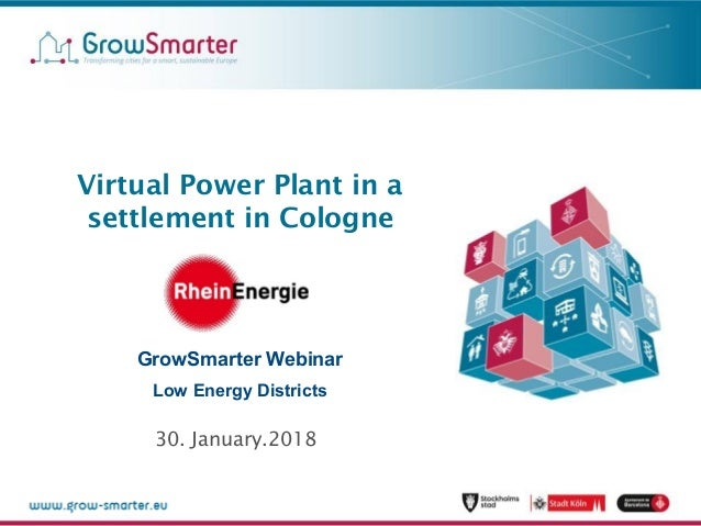 Virtual Power Plant in a settlement in Cologne GrowSmarter Webinar Low Energy Districts 30. January.2018