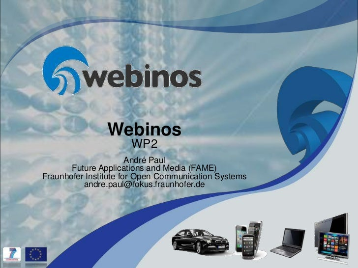 Webinos                      WP2                       André Paul       Future Applications and Media (FAME)Fraunhofer Ins...