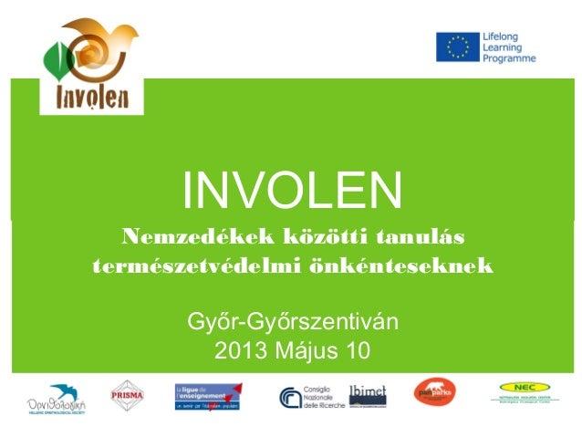 INVOLENNemzedékek közötti tanulástermészetvédelmi önkénteseknekGyőr-Győrszentiván2013 Május 10