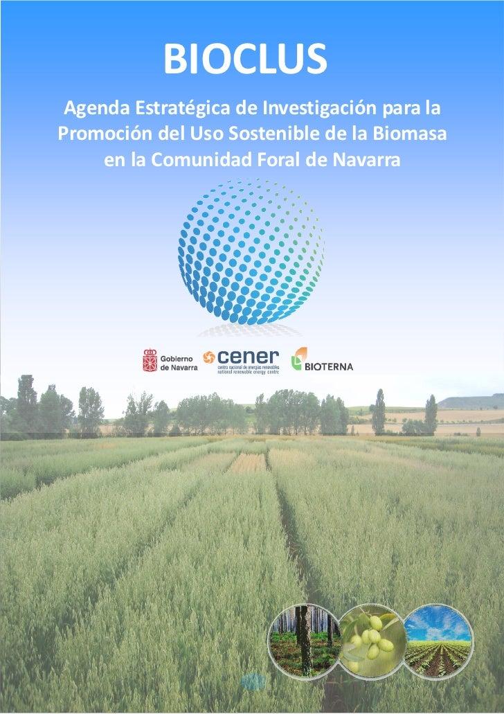 BIOCLUS Agenda Estratégica de Investigación para laPromoción del Uso Sostenible de la Biomasa     en la Comunidad Foral de...