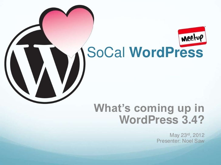 SoCal WordPressWhat's coming up in   WordPress 3.4?               May 23rd, 2012          Presenter: Noel Saw