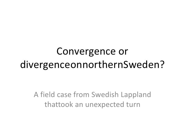 Convergence or divergenceonnorthernSweden?<br />A field case from Swedish Lappland thattook an unexpected turn<br />