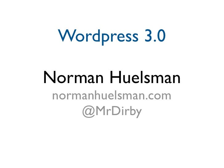 Wordpress 3.0  Norman Huelsman  normanhuelsman.com      @MrDirby