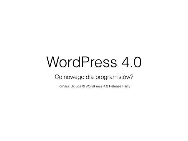 WordPress 4.0  Co nowego dla programistów?  !  Tomasz Dziuda @ WordPress 4.0 Release Party