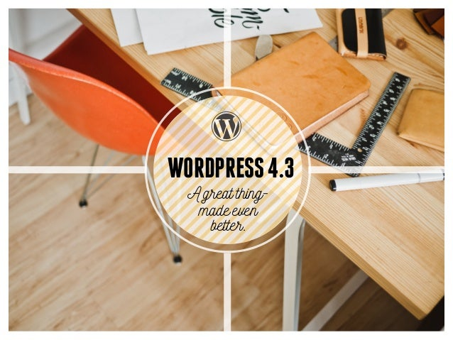 A great thing- made even better. WORDPRESS4.3