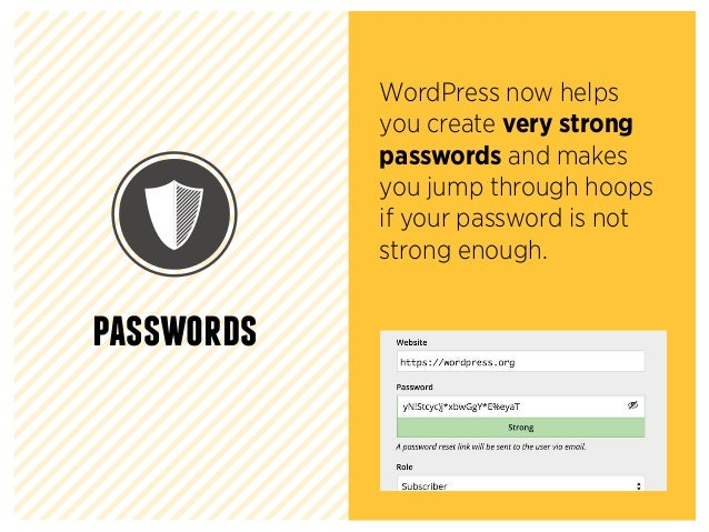 passwords WordPress now helps you create very strong passwords and makes you jump through hoops if your password is not st...