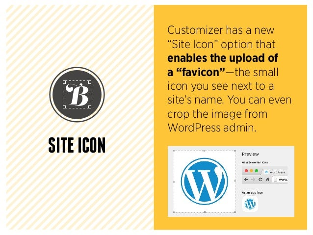 "Customizer has a new ""Site Icon"" option that enables the upload of a ""favicon""—the small icon you see next to a site's nam..."