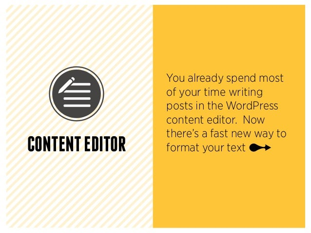 CONTENTEDITOR You already spend most of your time writing posts in the WordPress content editor. Now there's a fast new wa...