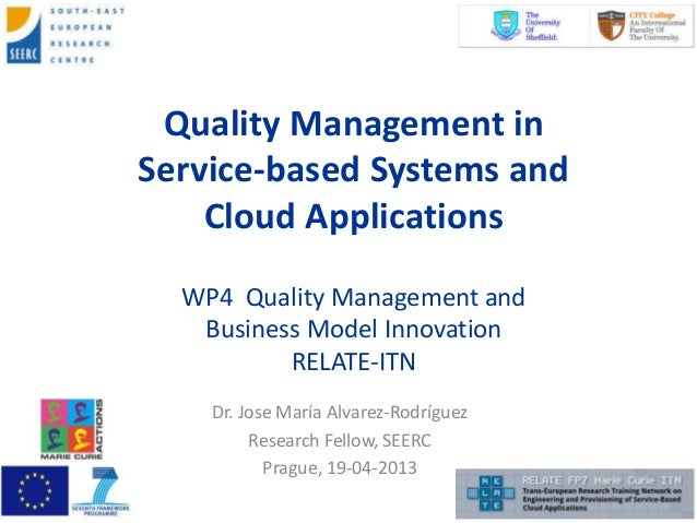 Quality Management inService-based Systems andCloud ApplicationsWP4 Quality Management andBusiness Model InnovationRELATE-...