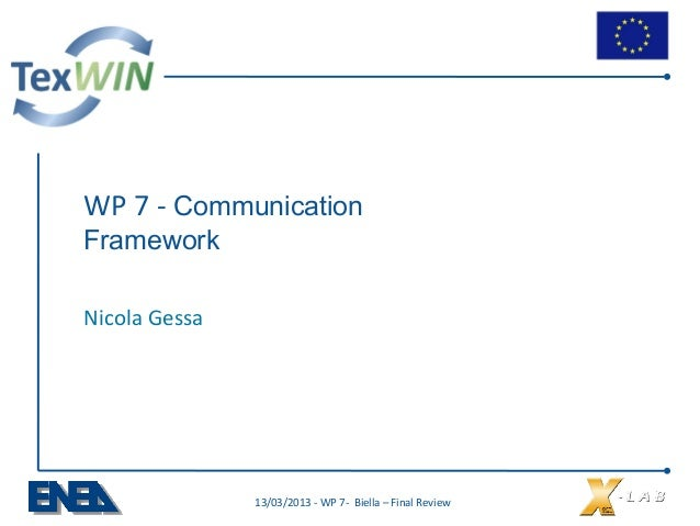 WP 7 - Communication Framework Nicola Gessa 13/03/2013 - WP 7- Biella – Final Review