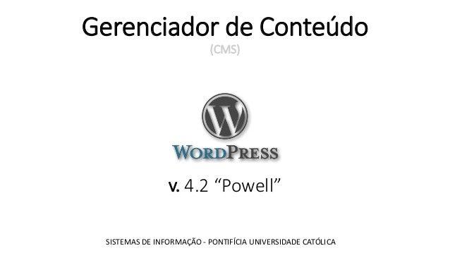 """Gerenciador de Conteúdo (CMS) v. 4.2 """"Powell"""" SISTEMAS DE INFORMAÇÃO - PONTIFÍCIA UNIVERSIDADE CATÓLICA"""