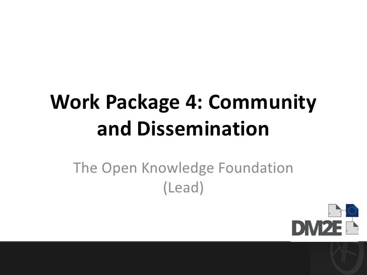 Work Package 4: Community    and Dissemination  The Open Knowledge Foundation              (Lead)