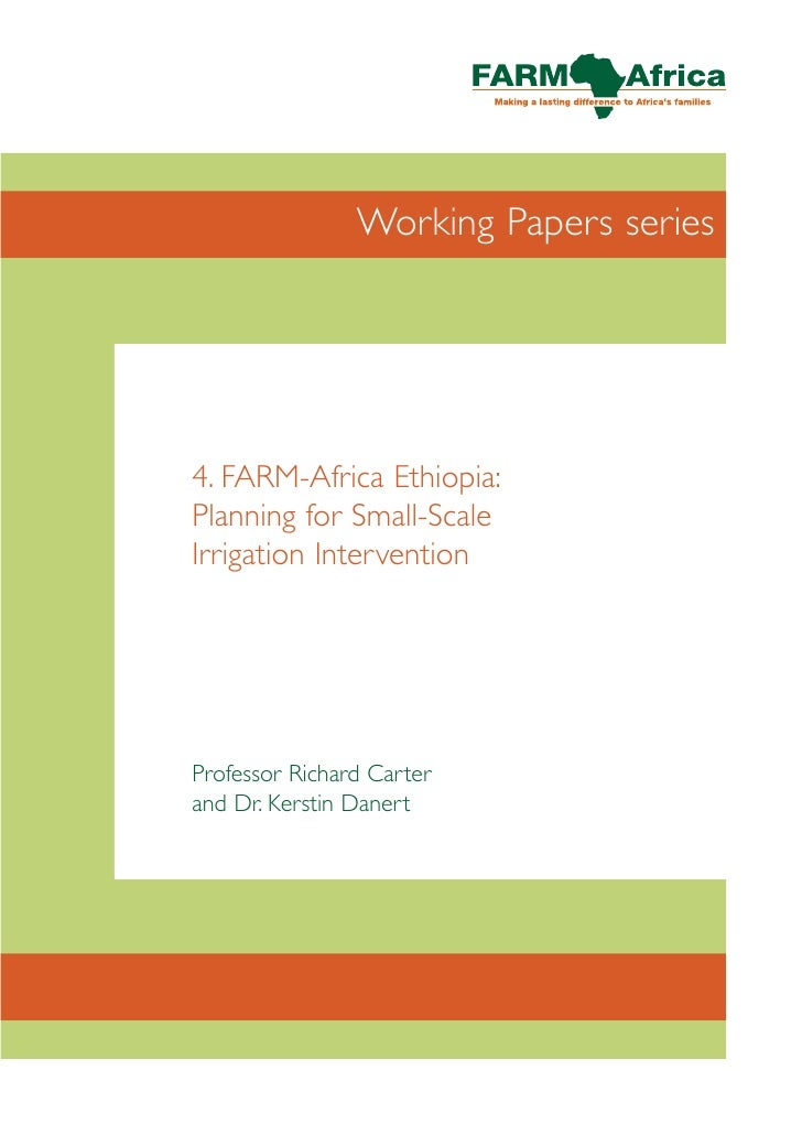 Working Papers series4. FARM-Africa Ethiopia:Planning for Small-ScaleIrrigation InterventionProfessor Richard Carterand Dr...