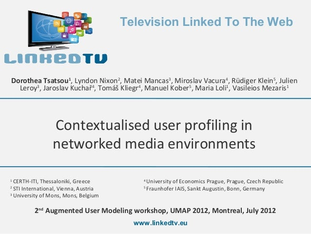 Television Linked To The WebDorothea Tsatsou1, Lyndon Nixon2, Matei Mancas3, Miroslav Vacura4, Rüdiger Klein5, Julien  Ler...