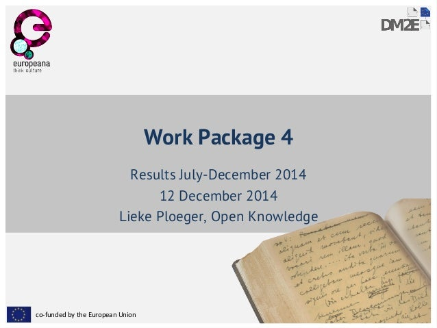 co-funded by the European Union Work Package 4 Results July-December 2014 12 December 2014 Lieke Ploeger, Open Knowledge