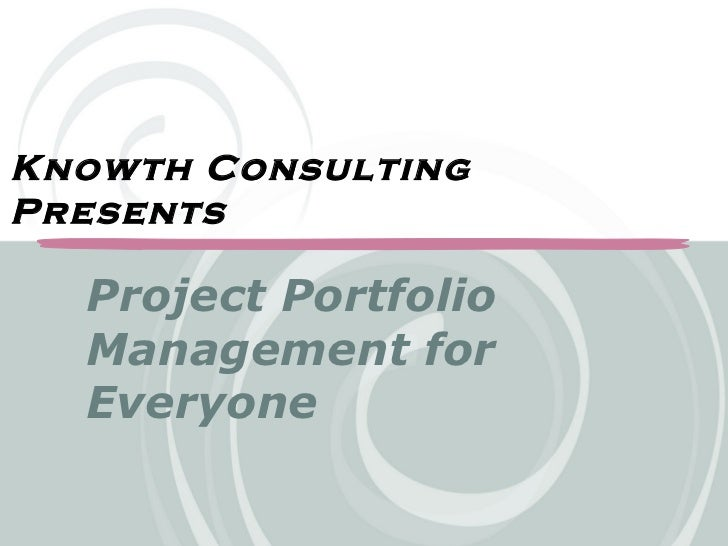Project Portfolio Management for Everyone Knowth Consulting  Presents