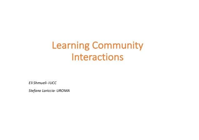 Learning Community Interactions Eli Shmueli- IUCC Stefano Lariccia- UROMA