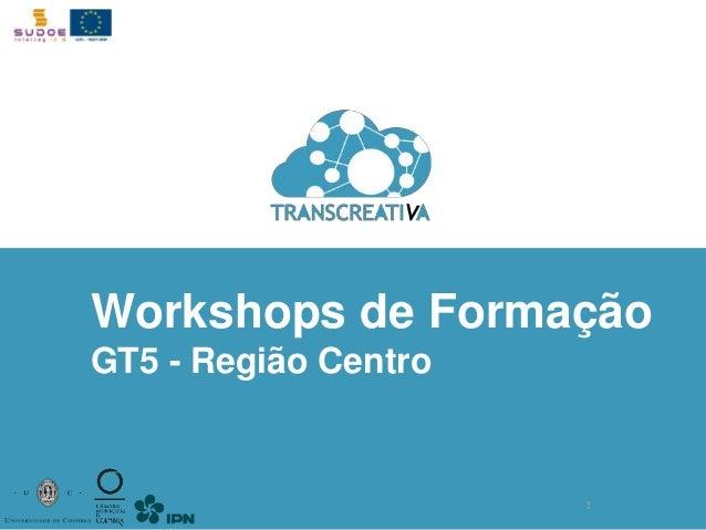 Workshops de Formação  GT5 - Região Centro  1