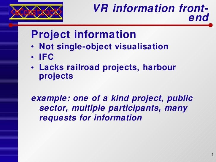 VR information front-end <ul><li>Project information </li></ul><ul><li>Not single-object visualisation </li></ul><ul><li>I...
