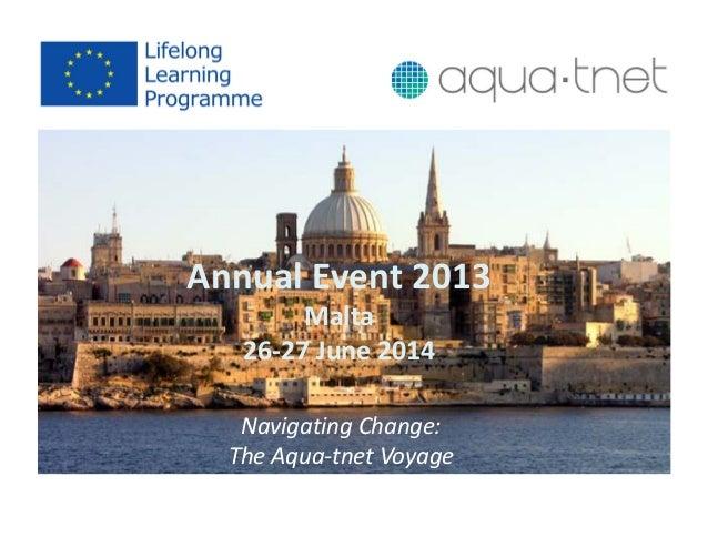AnnualEvent2013 Malta 26‐27June2014 NavigatingChange: TheAqua‐tnet Voyage