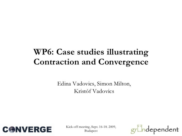 WP6: Case studies illustrating Contraction and Convergence Edina Vadovics, Simon Milton, Kristóf Vadovics