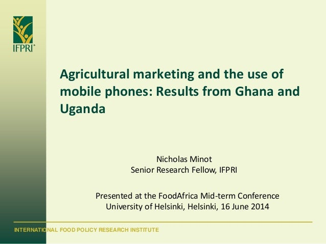 INTERNATIONAL FOOD POLICY RESEARCH INSTITUTE Agricultural marketing and the use of mobile phones: Results from Ghana and U...
