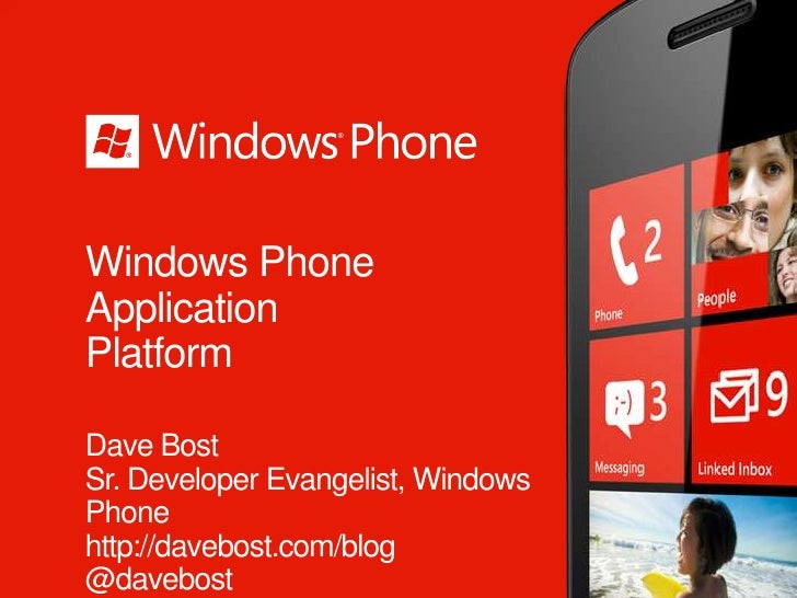 Windows PhoneApplicationPlatformDave BostSr. Developer Evangelist, WindowsPhonehttp://davebost.com/blog@davebost