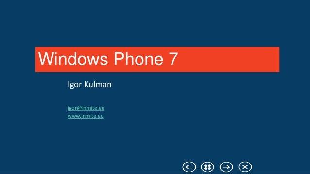 Windows Phone 7   Igor Kulman   igor@inmite.eu   www.inmite.eu