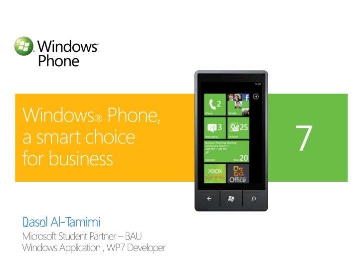 Basel Al-Tamimi<br />Microsoft Student Partner – BAU<br />Windows Application , WP7 Developer<br />Windows® Phone, a smart...