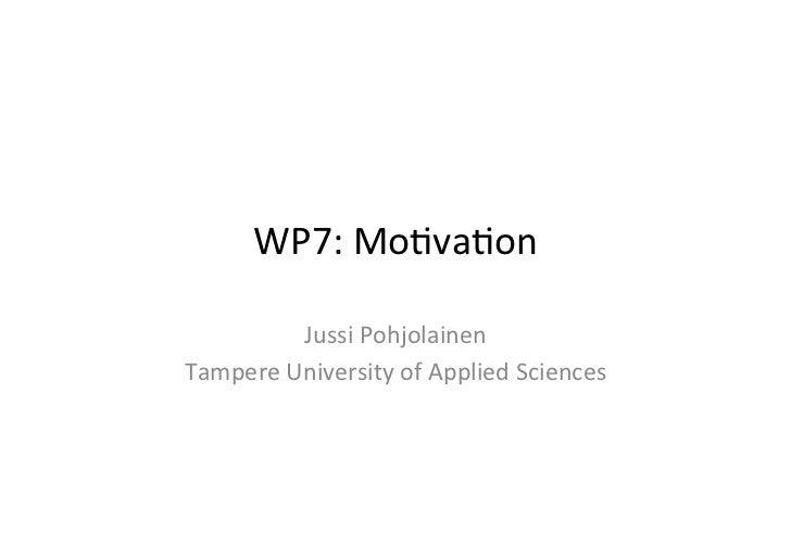 WP7: Mo(va(on             Jussi Pohjolainen Tampere University of Applied Sciences
