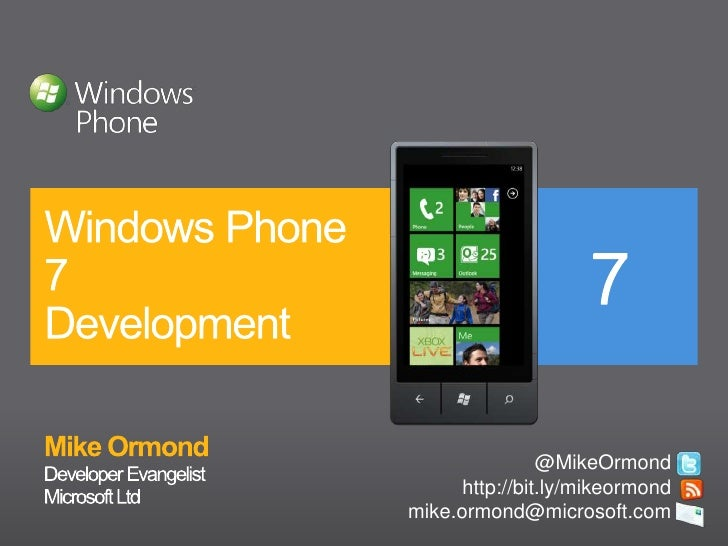 Mike Ormond	<br />Developer Evangelist<br />Windows Phone 7Development<br />@MikeOrmond<br />http://bit.ly/mikeormond<br /...