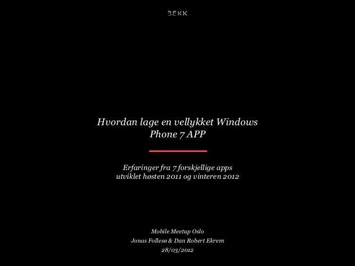 Hvordan lage en vellykket Windows          Phone 7 APP     Erfaringer fra 7 forskjellige apps   utviklet høsten 2011 og vi...