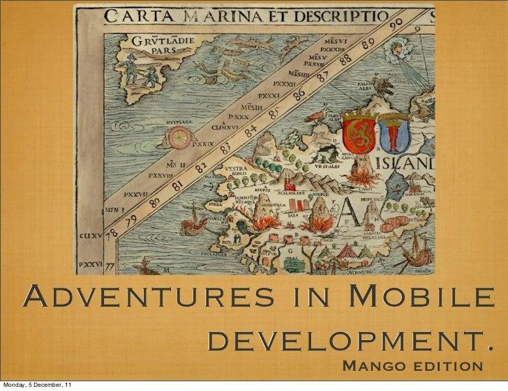 Adventures in Mobile            development.                   Mango editionMonday, 5 December, 11