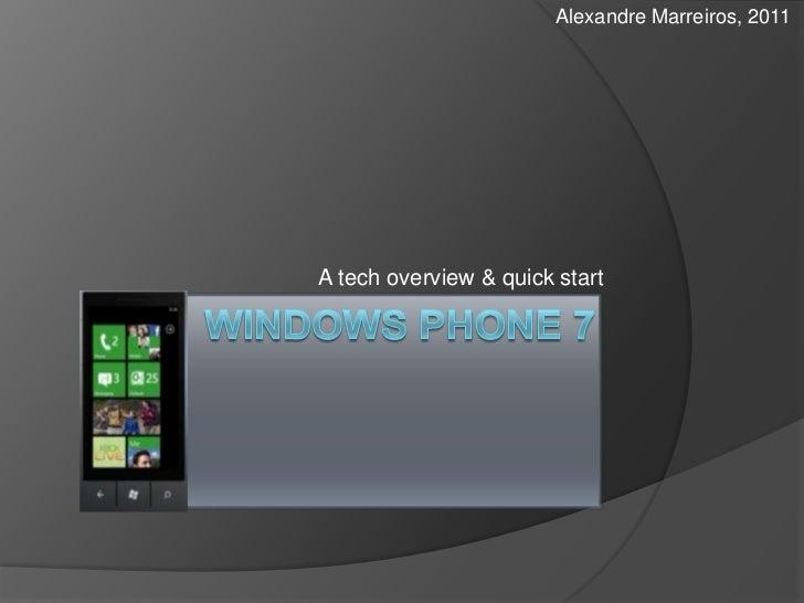Windows Phone 7<br />A tech overview & quick start<br />Alexandre Marreiros, 2011<br />
