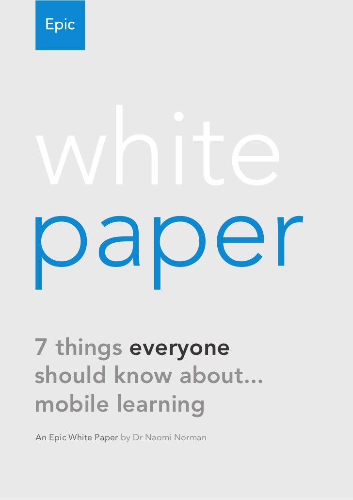 7 things everyoneshould know about...mobile learningAn Epic White Paper by Dr Naomi Norman