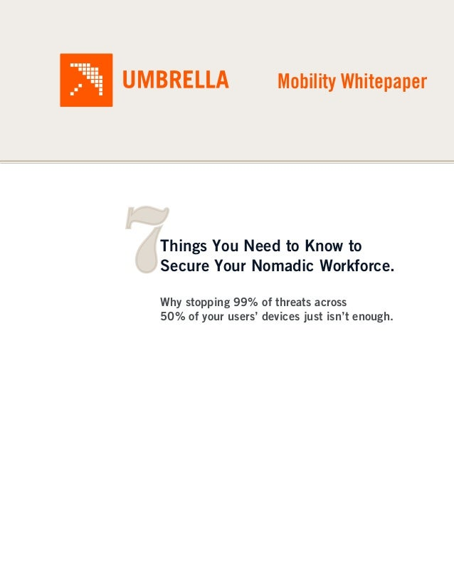 Mobility Whitepaper7Things You Need to Know toSecure Your Nomadic Workforce.Why stopping 99% of threats across50% of your ...