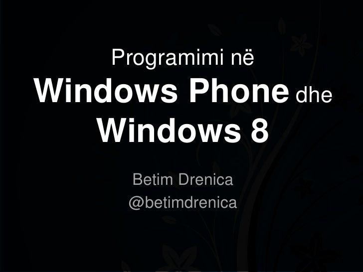 Programimi nëWindows Phone dhe   Windows 8     Betim Drenica     @betimdrenica
