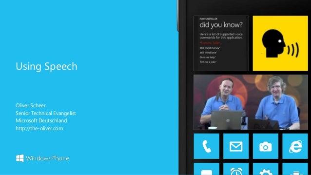 Oliver Scheer Senior Technical Evangelist Microsoft Deutschland http://the-oliver.com Using Speech