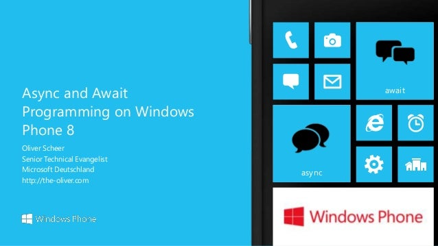 Oliver Scheer Senior Technical Evangelist Microsoft Deutschland http://the-oliver.com Async and Await Programming on Windo...