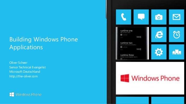 Oliver Scheer Senior Technical Evangelist Microsoft Deutschland http://the-oliver.com Building Windows Phone Applications